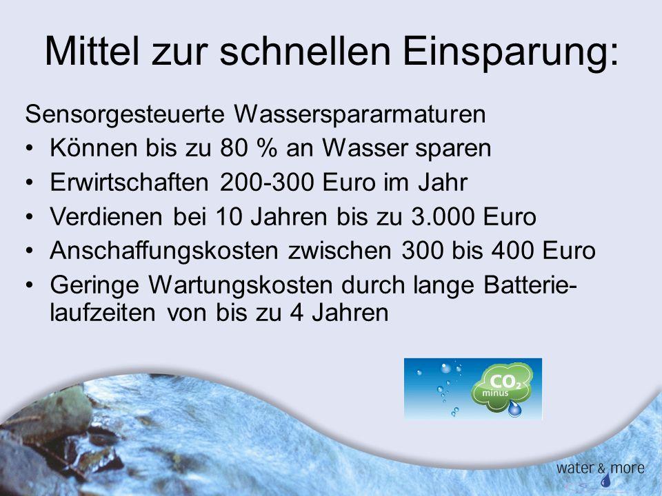 7 Mittel zur schnellen Einsparung: Sensorgesteuerte Wasserspararmaturen Können bis zu 80 % an Wasser sparen Erwirtschaften 200-300 Euro im Jahr Verdie