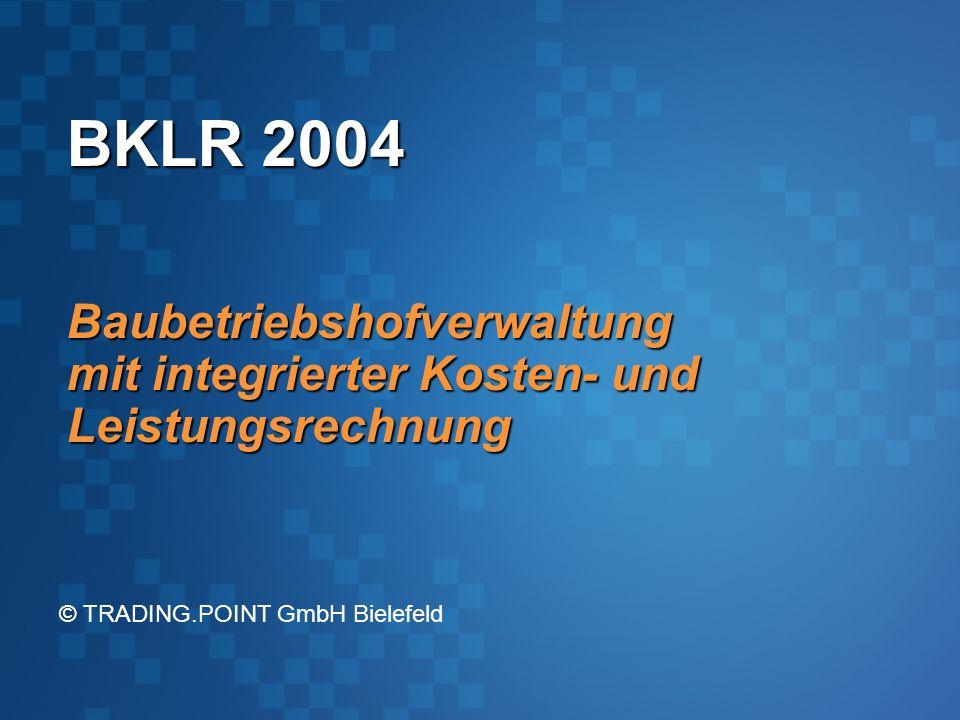 BKLR 2004 Baubetriebshofverwaltung mit integrierter Kosten- und Leistungsrechnung © TRADING.POINT GmbH Bielefeld