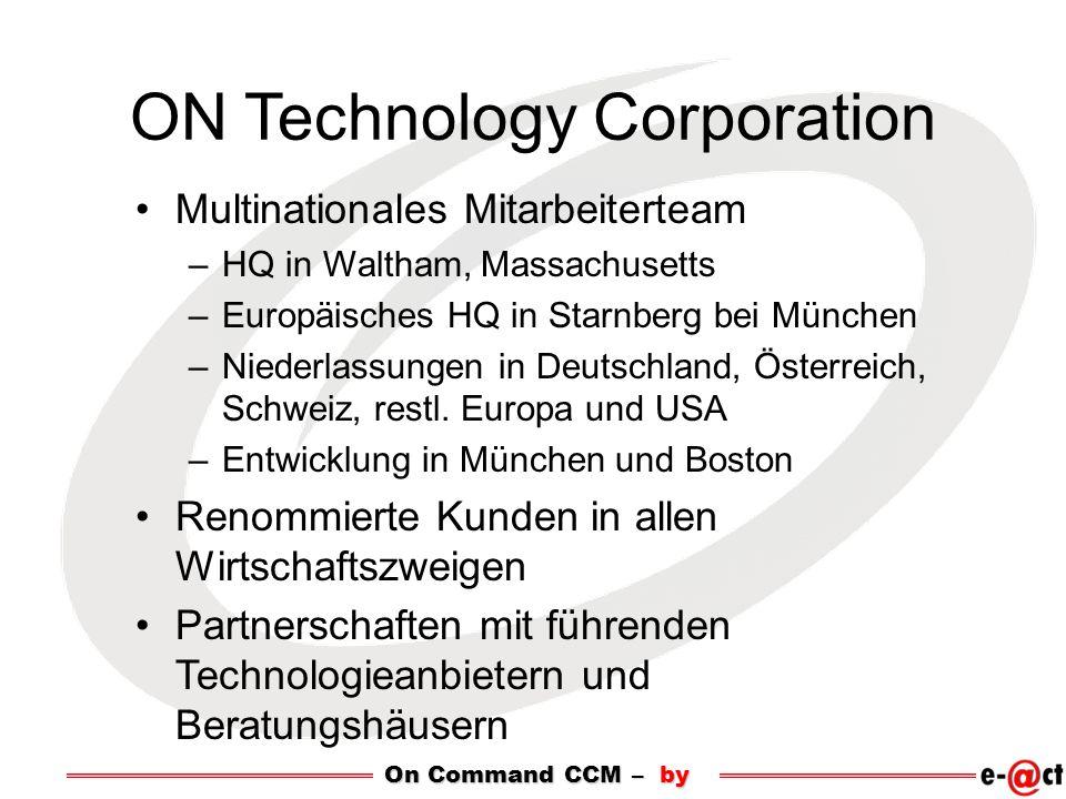 On Command CCM – by ON Technology Corporation Multinationales Mitarbeiterteam –HQ in Waltham, Massachusetts –Europäisches HQ in Starnberg bei München –Niederlassungen in Deutschland, Österreich, Schweiz, restl.