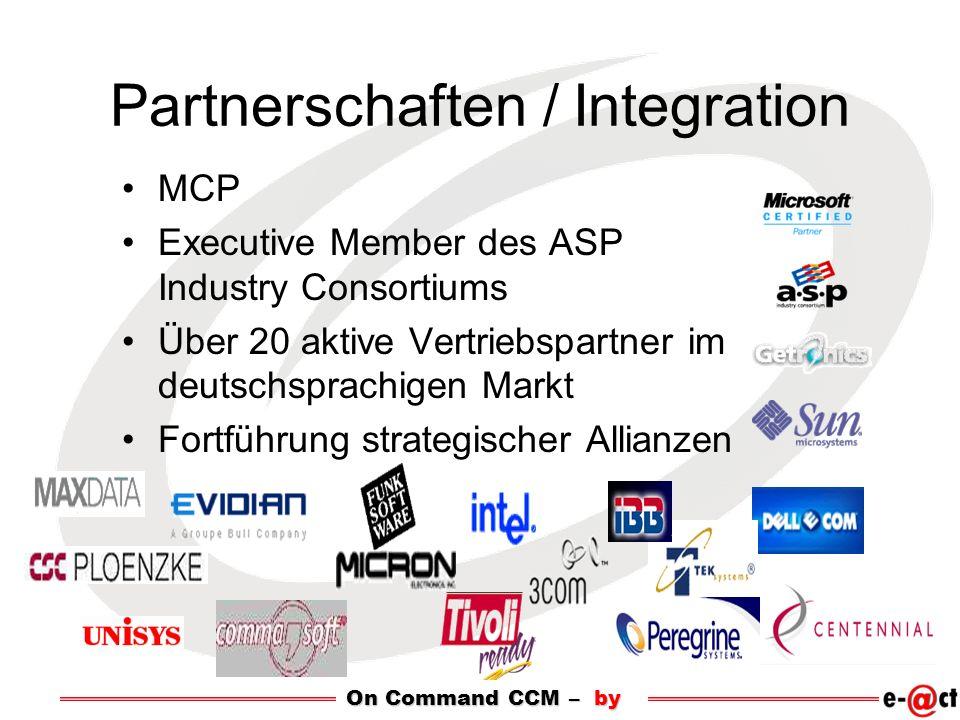 Partnerschaften / Integration MCP Executive Member des ASP Industry Consortiums Über 20 aktive Vertriebspartner im deutschsprachigen Markt Fortführung strategischer Allianzen On Command CCM – by