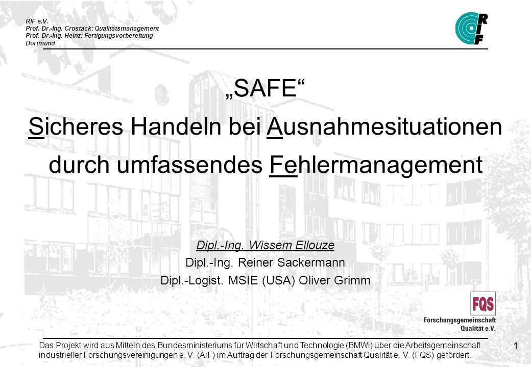 RIF e.V. Prof. Dr.-Ing. Crostack: Qualitätsmanagement Prof. Dr.-Ing. Heinz: Fertigungsvorbereitung Dortmund 1 SAFE Sicheres Handeln bei Ausnahmesituat