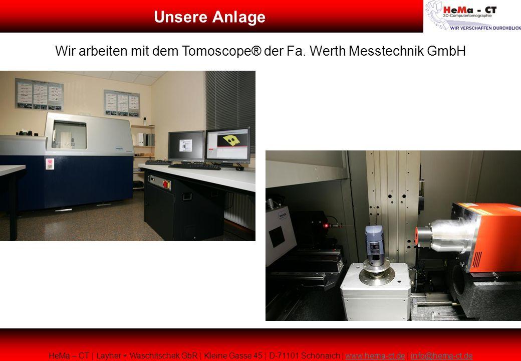 Wir arbeiten mit dem Tomoscope® der Fa. Werth Messtechnik GmbH HeMa – CT | Layher + Waschitschek GbR | Kleine Gasse 45 | D-71101 Schönaich | www.hema-