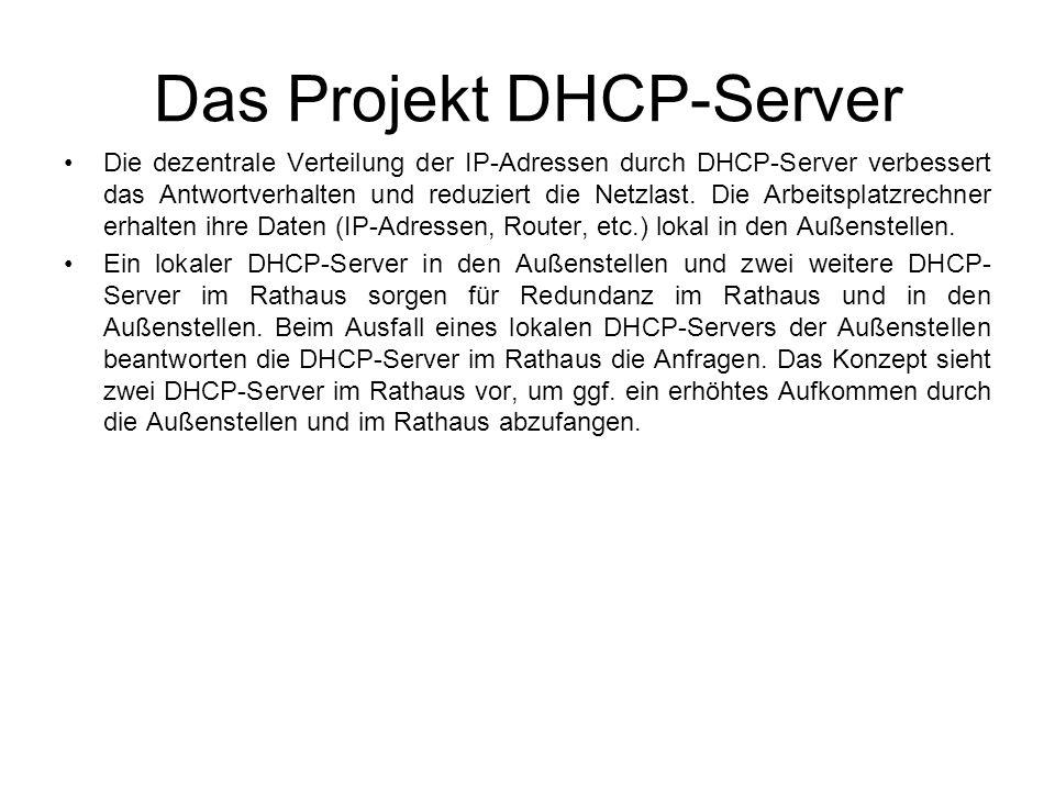 Das Projekt DHCP-Server Die dezentrale Verteilung der IP-Adressen durch DHCP-Server verbessert das Antwortverhalten und reduziert die Netzlast. Die Ar