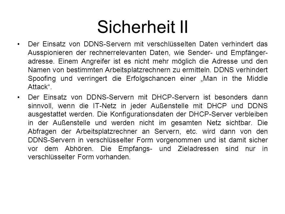 Sicherheit II Der Einsatz von DDNS-Servern mit verschlüsselten Daten verhindert das Ausspionieren der rechnerrelevanten Daten, wie Sender- und Empfäng
