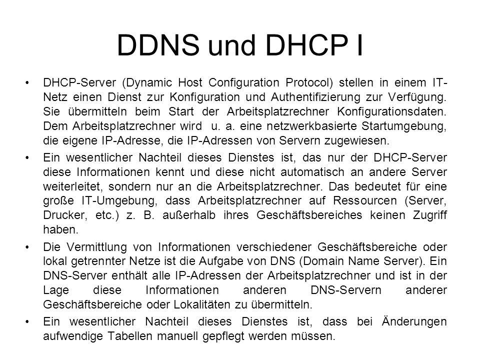 DDNS und DHCP II Mit einem DDNS (Dynamic Domain Name Server) übermittelt der DHCP- Server alle Informationen an den DNS-Server.