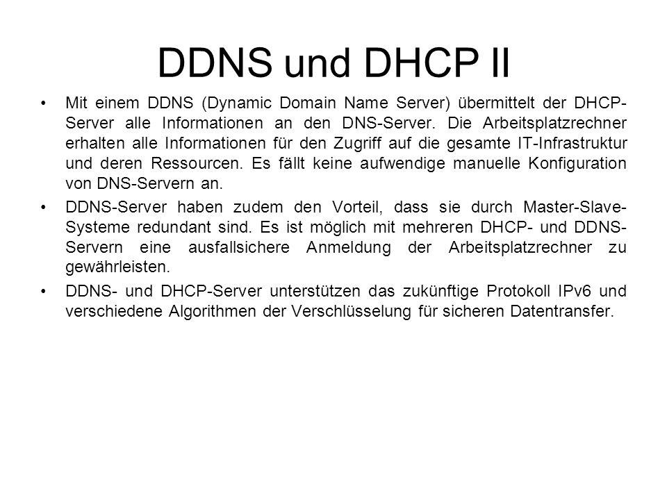 DDNS und DHCP II Mit einem DDNS (Dynamic Domain Name Server) übermittelt der DHCP- Server alle Informationen an den DNS-Server. Die Arbeitsplatzrechne