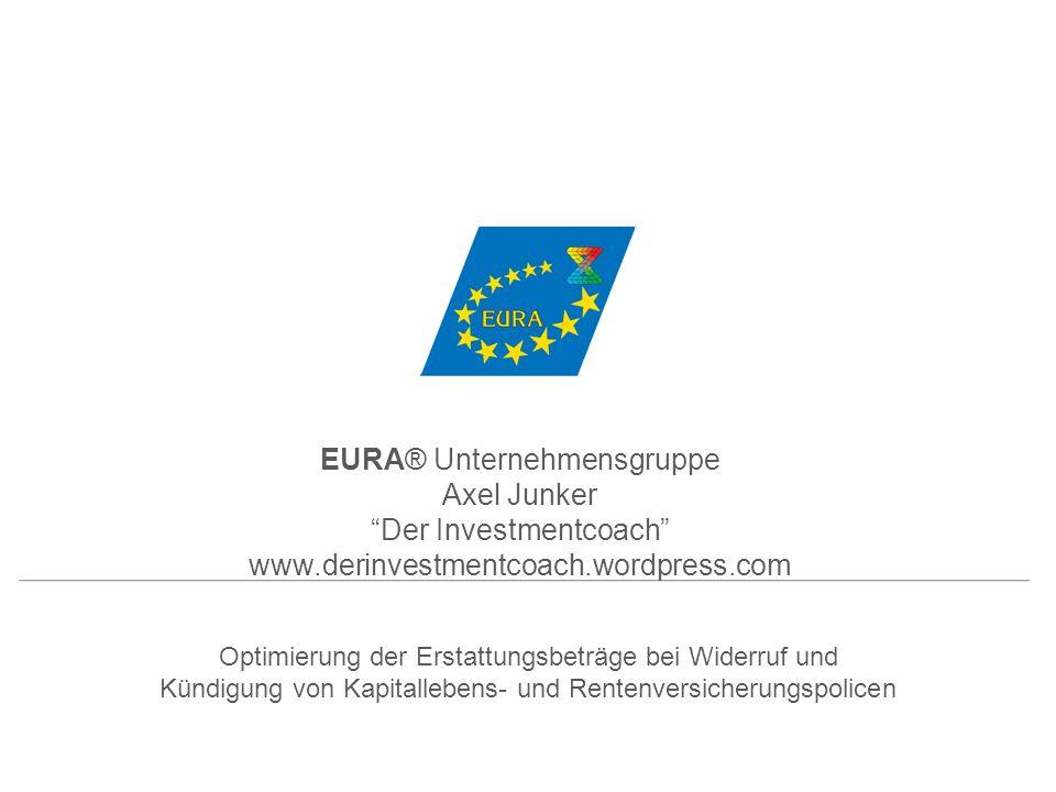 Optimierung der Erstattungsbeträge bei Widerruf und Kündigung von Kapitallebens- und Rentenversicherungspolicen EURA® Unternehmensgruppe Axel Junker D