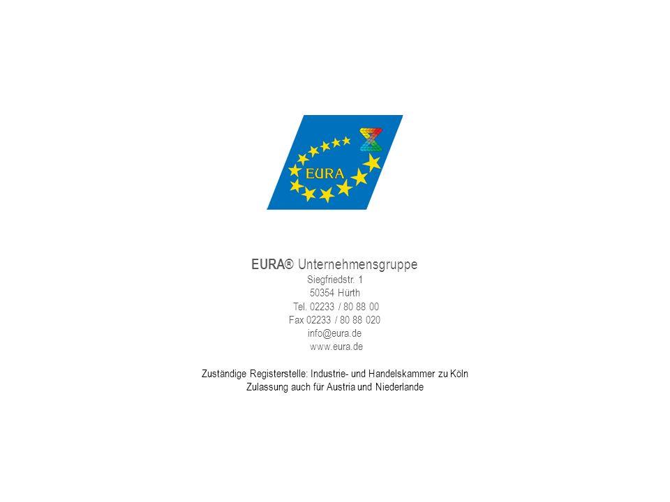 EURA ® Unternehmensgruppe Siegfriedstr. 1 50354 Hürth Tel. 02233 / 80 88 00 Fax 02233 / 80 88 020 info@eura.de www.eura.de Zuständige Registerstelle: