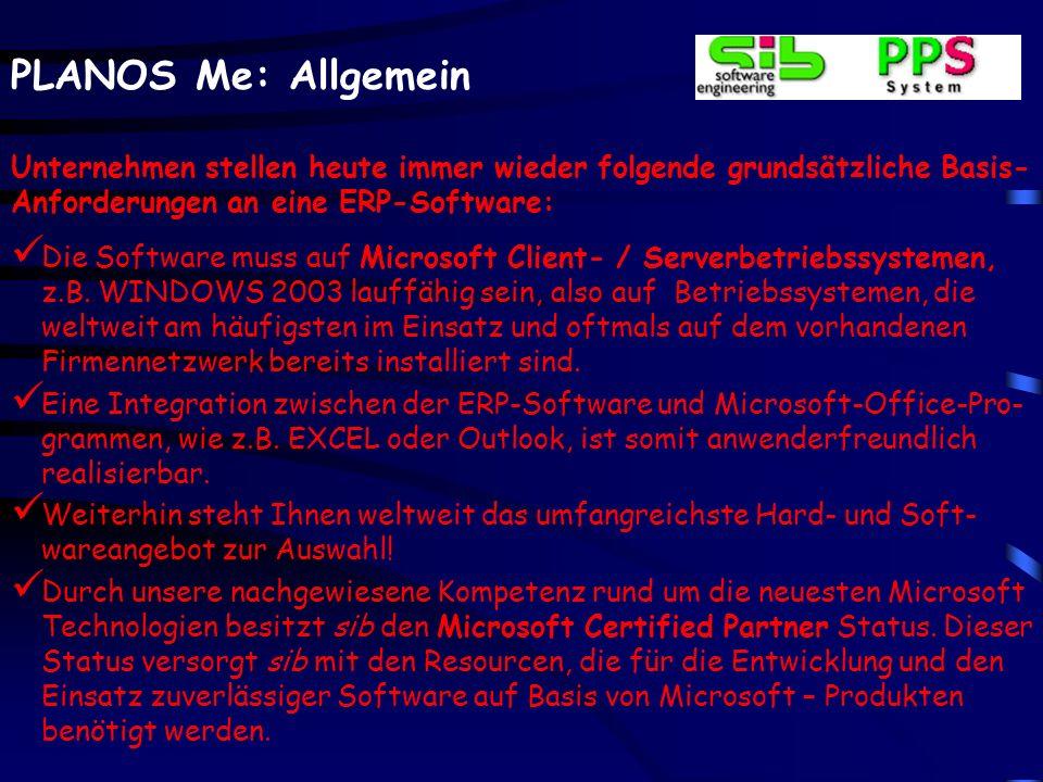 PLANOS Me: Allgemein Die Software muss auf Microsoft Client- / Serverbetriebssystemen, z.B. WINDOWS 2003 lauffähig sein, also auf Betriebssystemen, di