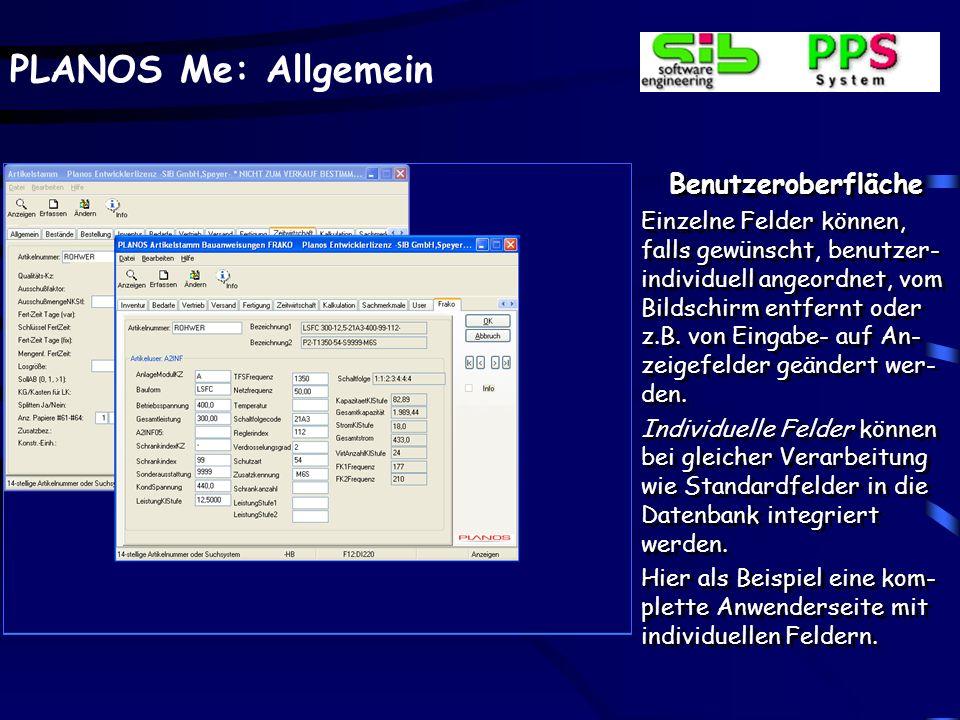 PLANOS Me: Allgemein Benutzeroberfläche Einzelne Felder können, falls gewünscht, benutzer- individuell angeordnet, vom Bildschirm entfernt oder z.B. v