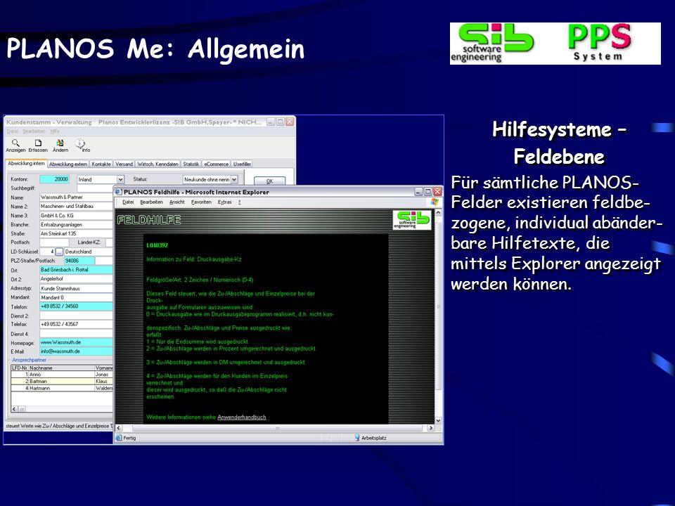 PLANOS Me: Allgemein Hilfesysteme – Feldebene Für sämtliche PLANOS- Felder existieren feldbe- zogene, individual abänder- bare Hilfetexte, die mittels