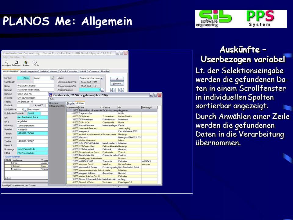 PLANOS Me: Allgemein Auskünfte – Userbezogen variabel Lt. der Selektionseingabe werden die gefundenen Da- ten in einem Scrollfenster in individuellen