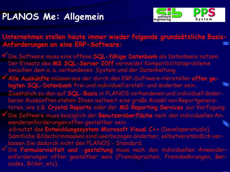 PLANOS Me: Allgemein Unternehmen stellen heute immer wieder folgende grundsätzliche Basis- Anforderungen an eine ERP-Software: Die Software muss eine