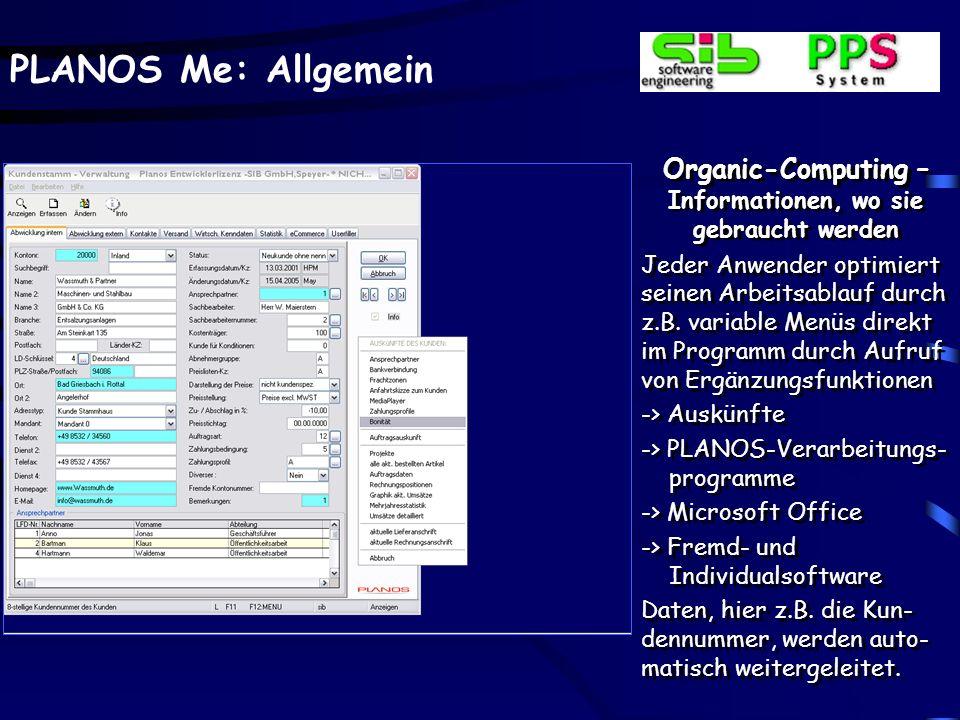 PLANOS Me: Allgemein Organic-Computing – Informationen, wo sie gebraucht werden Jeder Anwender optimiert seinen Arbeitsablauf durch z.B. variable Menü