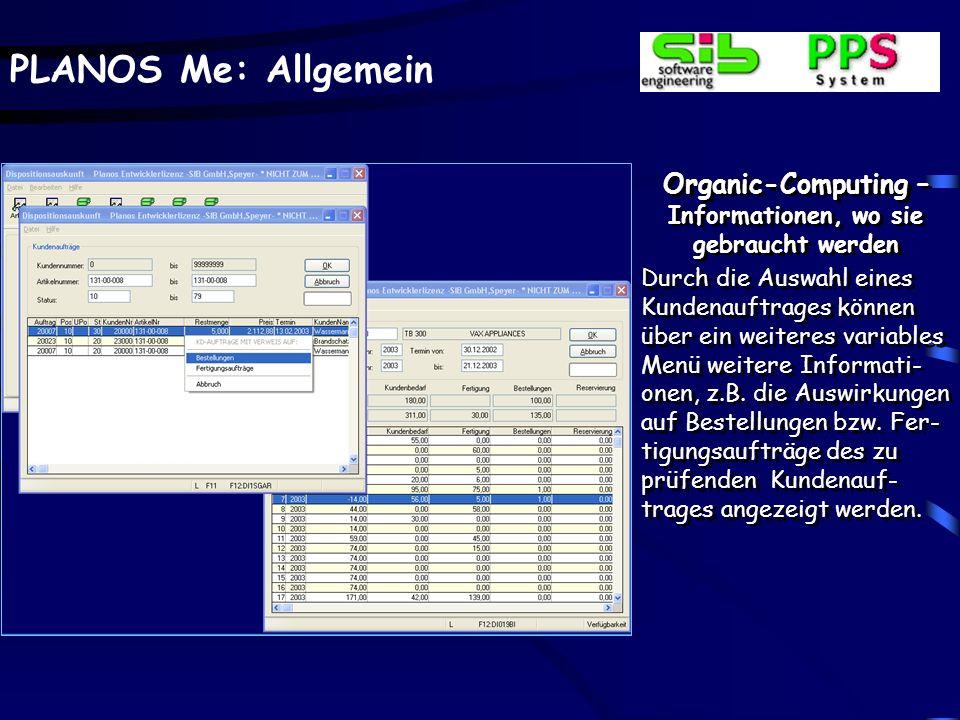 PLANOS Me: Allgemein Organic-Computing – Informationen, wo sie gebraucht werden Durch die Auswahl eines Kundenauftrages können über ein weiteres varia