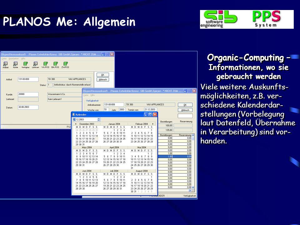 PLANOS Me: Allgemein Organic-Computing – Informationen, wo sie gebraucht werden Viele weitere Auskunfts- möglichkeiten, z.B. ver- schiedene Kalenderda