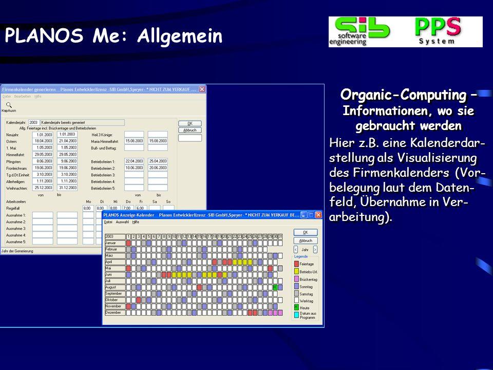 PLANOS Me: Allgemein Organic-Computing – Informationen, wo sie gebraucht werden Hier z.B. eine Kalenderdar- stellung als Visualisierung des Firmenkale