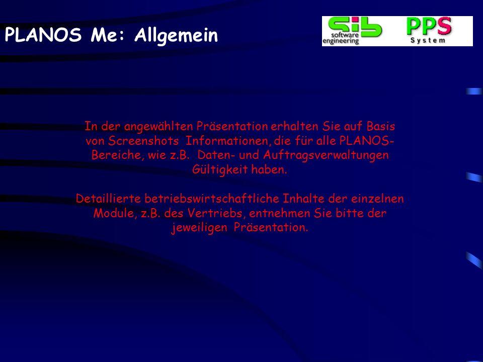 PLANOS Me: Allgemein In der angewählten Präsentation erhalten Sie auf Basis von Screenshots Informationen, die für alle PLANOS- Bereiche, wie z.B. Dat