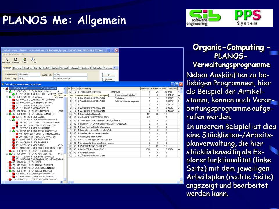 PLANOS Me: Allgemein Organic-Computing – PLANOS- Verwaltungsprogramme Neben Auskünften zu be- liebigen Programmen, hier als Beispiel der Artikel- stam