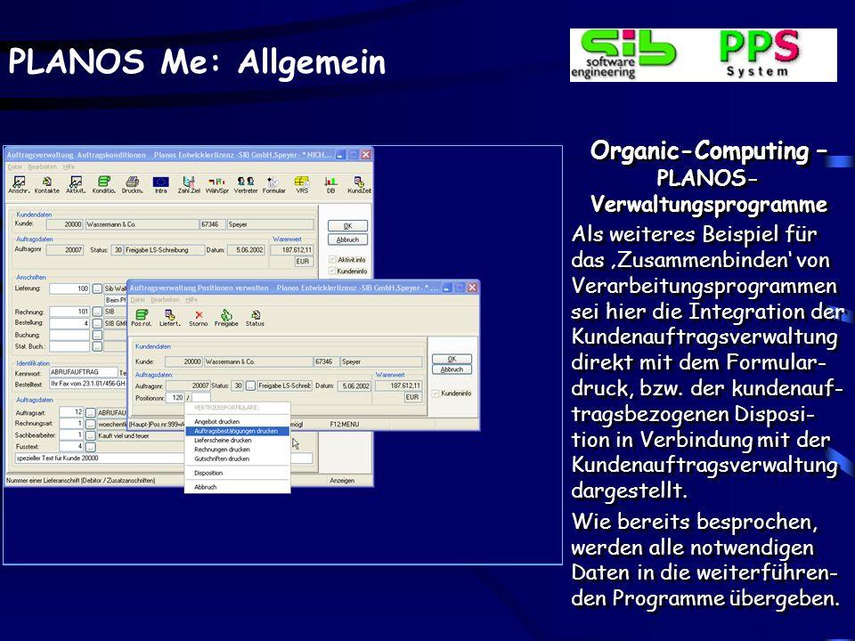 PLANOS Me: Allgemein Organic-Computing – PLANOS- Verwaltungsprogramme Als weiteres Beispiel für das Zusammenbinden von Verarbeitungsprogrammen sei hie