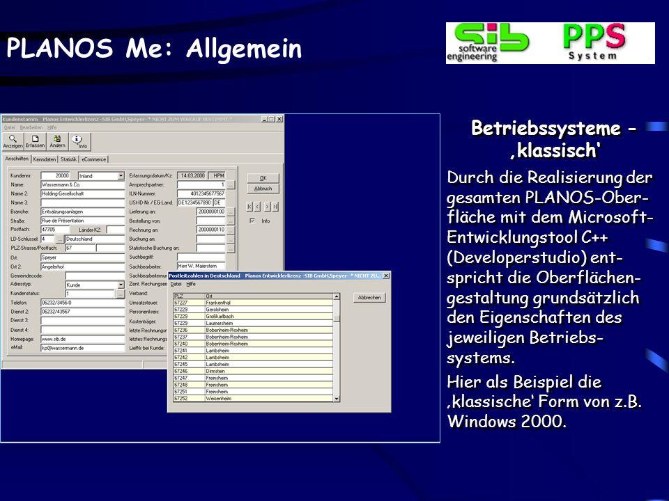 PLANOS Me: Allgemein Betriebssysteme - klassisch Durch die Realisierung der gesamten PLANOS-Ober- fläche mit dem Microsoft- Entwicklungstool C++ (Deve