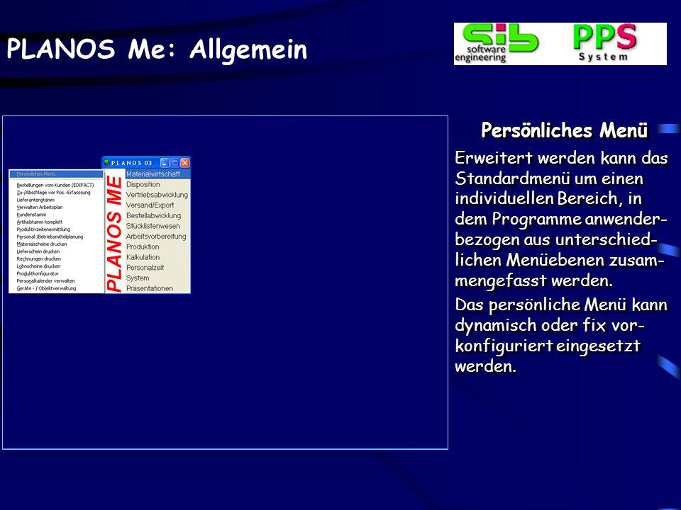 PLANOS Me: Allgemein Persönliches Menü Erweitert werden kann das Standardmenü um einen individuellen Bereich, in dem Programme anwender- bezogen aus u