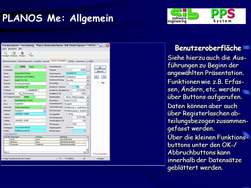 PLANOS Me: Allgemein Benutzeroberfläche Siehe hierzu auch die Aus- führungen zu Beginn der angewählten Präsentation. Funktionen wie z.B. Erfas- sen, Ä