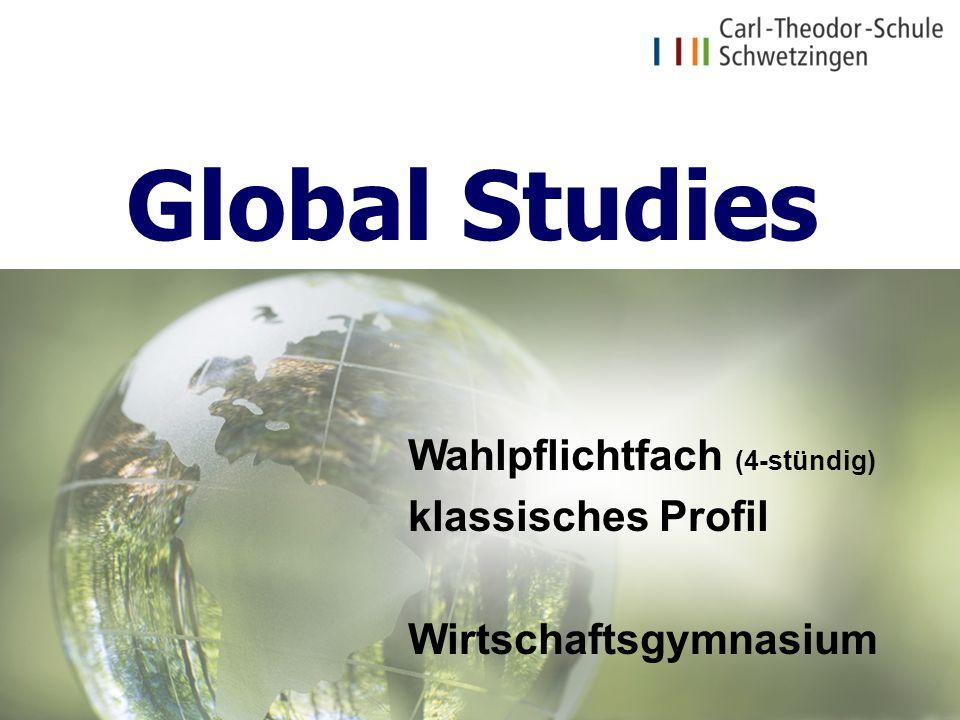Global Studies Wahlpflichtfach (4-stündig) klassisches Profil Wirtschaftsgymnasium