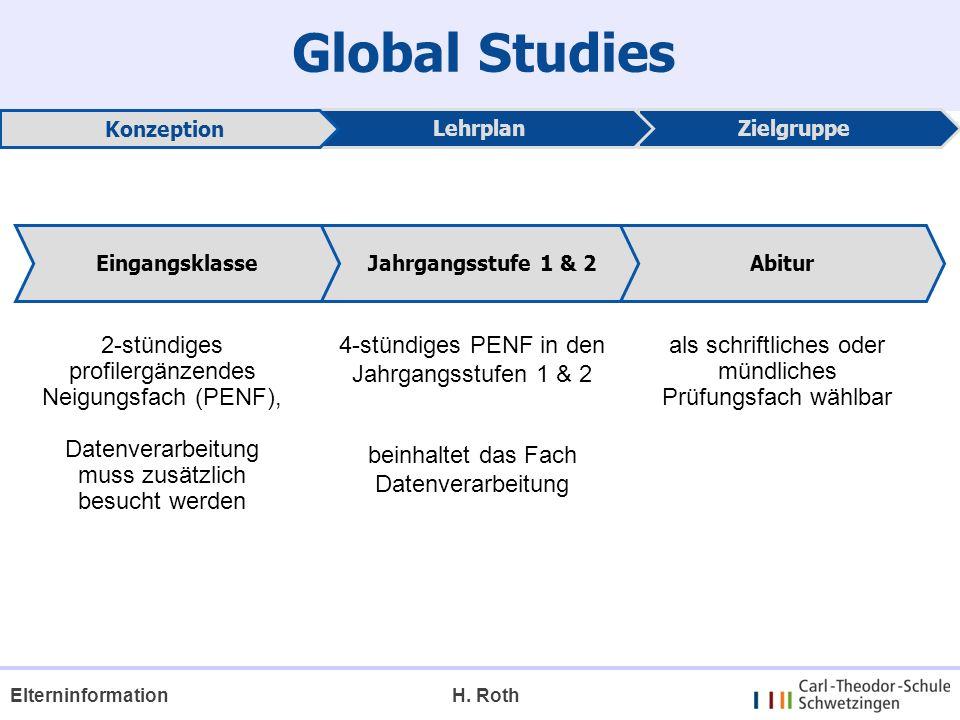 Global Studies ZielgruppeLehrplan Konzeption 2-stündiges profilergänzendes Neigungsfach (PENF), Datenverarbeitung muss zusätzlich besucht werden 4-stü