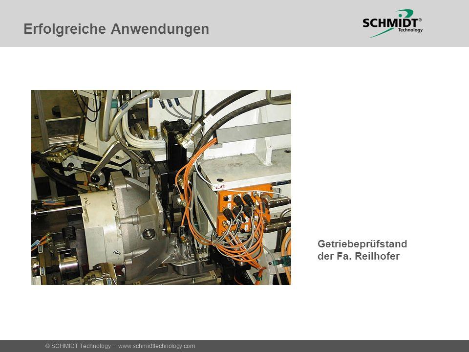 © SCHMIDT Technology · www.schmidttechnology.com Erfolgreiche Anwendungen Getriebeprüfstand der Fa. Reilhofer
