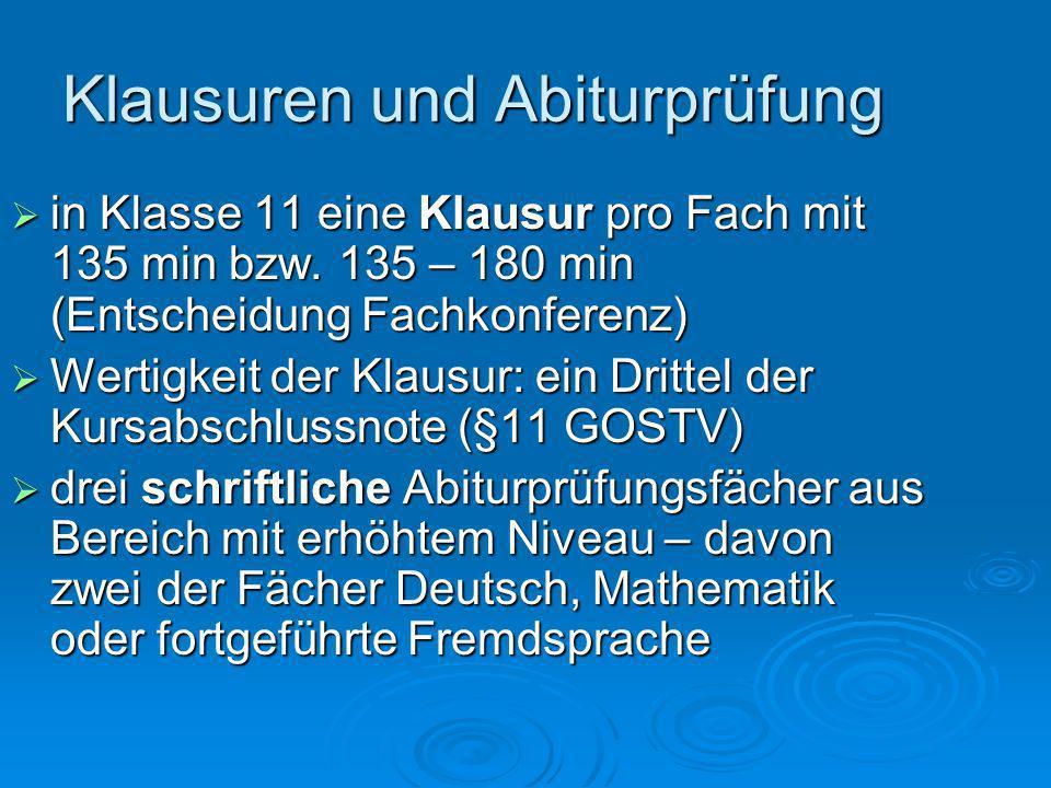 Klausuren und Abiturprüfung Klausuren in Klasse 12 in den drei Abiturprüfungsfächern jeweils eine; Zeitumfang: 135 – 180 min bzw.