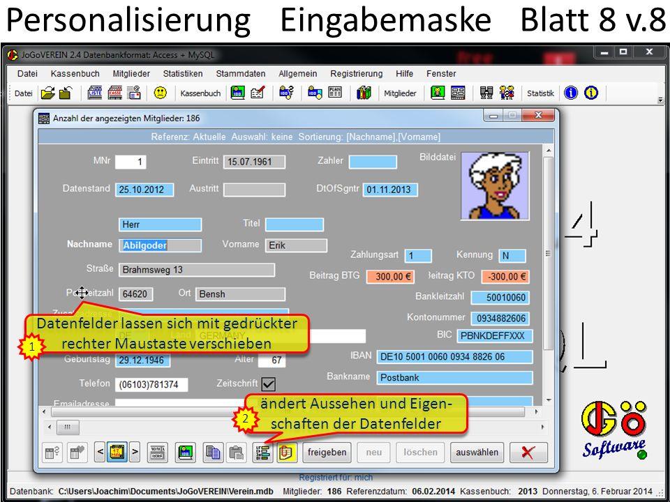 Datenfelder lassen sich mit gedrückter rechter Maustaste verschieben 1 ändert Aussehen und Eigen- schaften der Datenfelder 2 Personalisierung Eingabem