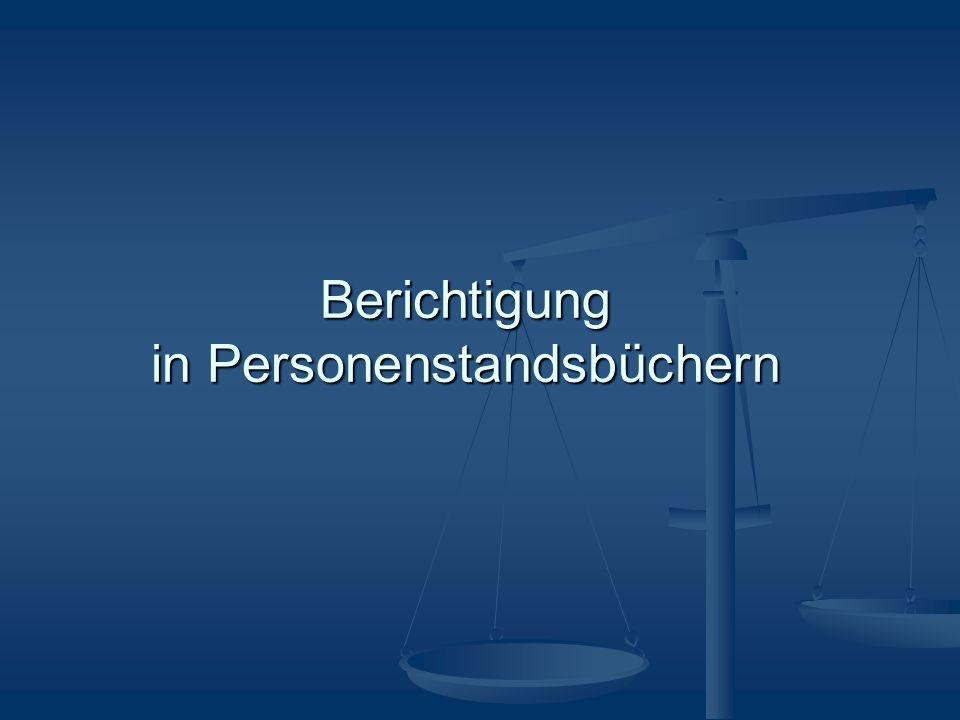 Allgemeines unrichtige Beurkundung Verpflichtung StAV/StA zur Richtigstellung von Eintragungen, wenn bereits zur Zeit der Eintragung unrichtig Verpflichtung StAV/StA zur Richtigstellung von Eintragungen, wenn bereits zur Zeit der Eintragung unrichtig Voraussetzung ist eine im Personenstandsbuch abgeschlossene (unterschriebene) Eintragung Voraussetzung ist eine im Personenstandsbuch abgeschlossene (unterschriebene) Eintragung