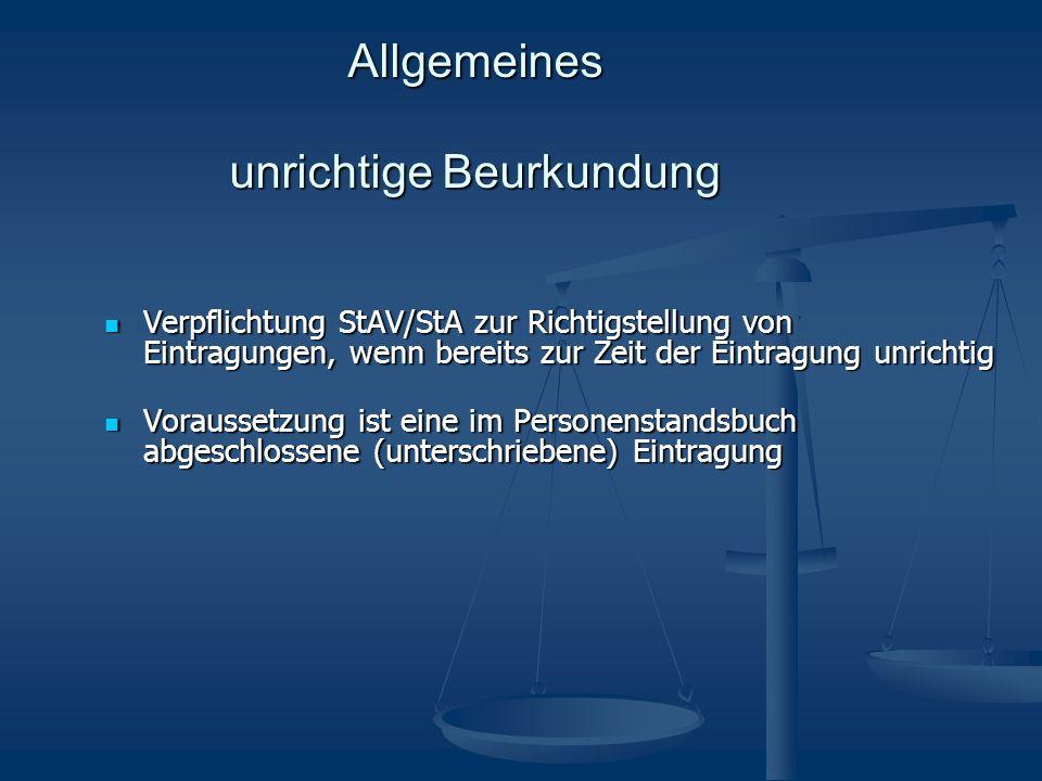 Allgemeines unrichtige Beurkundung Verpflichtung StAV/StA zur Richtigstellung von Eintragungen, wenn bereits zur Zeit der Eintragung unrichtig Verpfli