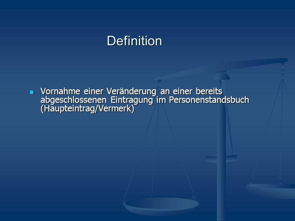 Definition Vornahme einer Veränderung an einer bereits abgeschlossenen Eintragung im Personenstandsbuch (Haupteintrag/Vermerk) Vornahme einer Veränder