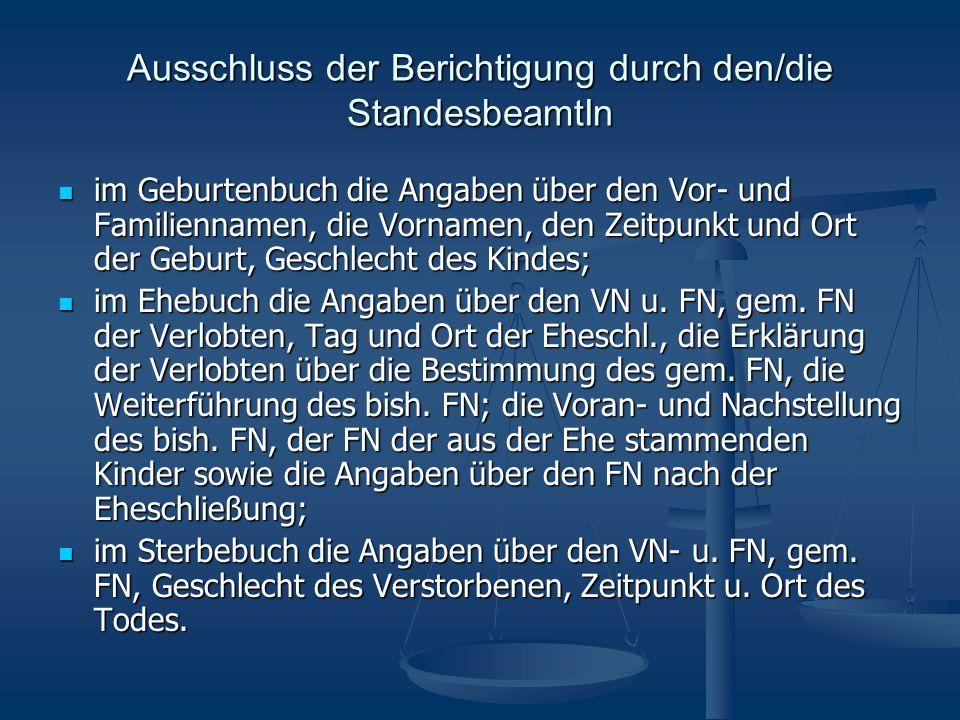 Ausschluss der Berichtigung durch den/die StandesbeamtIn im Geburtenbuch die Angaben über den Vor- und Familiennamen, die Vornamen, den Zeitpunkt und