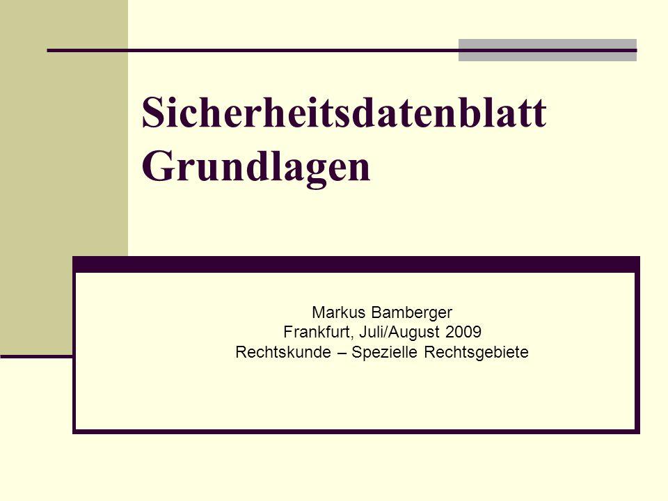 Markus Bamberger Frankfurt, Juli/August 2009 Rechtskunde – Spezielle Rechtsgebiete Sicherheitsdatenblatt Grundlagen