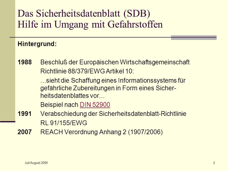 Juli/August 20092 Das Sicherheitsdatenblatt (SDB) Hilfe im Umgang mit Gefahrstoffen Hintergrund: 1988Beschluß der Europäischen Wirtschaftsgemeinschaft