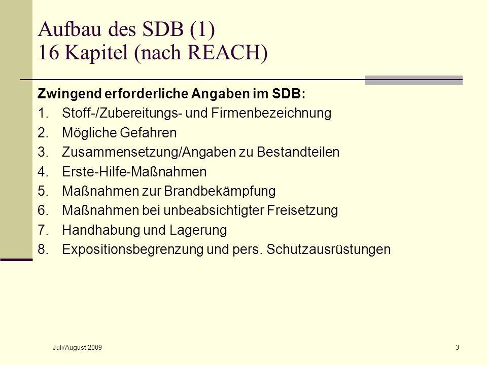 Juli/August 20093 Aufbau des SDB (1) 16 Kapitel (nach REACH) Zwingend erforderliche Angaben im SDB: 1.Stoff-/Zubereitungs- und Firmenbezeichnung 2.Mög