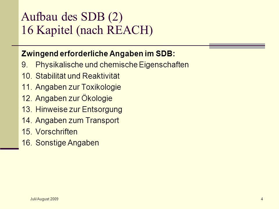 Juli/August 20094 Zwingend erforderliche Angaben im SDB: 9.Physikalische und chemische Eigenschaften 10.Stabilität und Reaktivität 11.Angaben zur Toxi