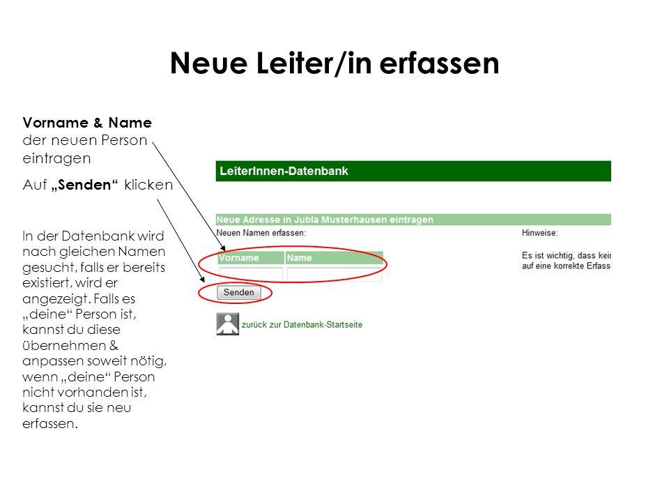 Neue Leiter/in erfassen Vorname & Name der neuen Person eintragen Auf Senden klicken In der Datenbank wird nach gleichen Namen gesucht, falls er berei