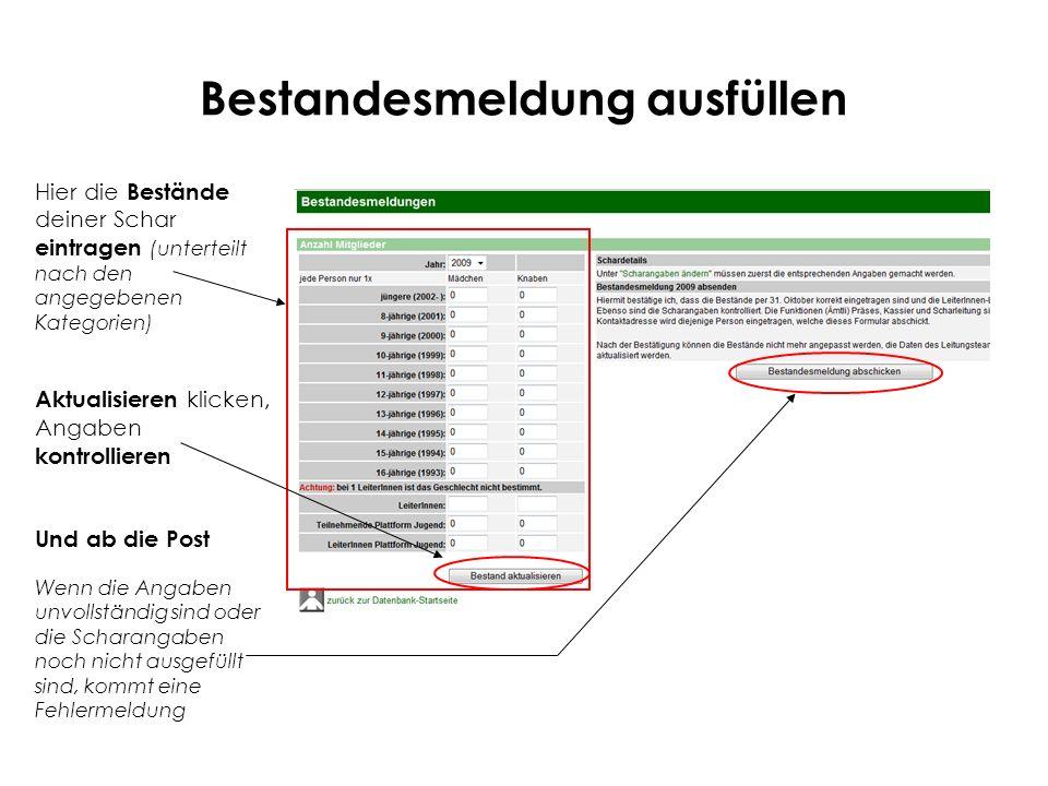 Hier die Bestände deiner Schar eintragen (unterteilt nach den angegebenen Kategorien) Aktualisieren klicken, Angaben kontrollieren Und ab die Post Wenn die Angaben unvollständig sind oder die Scharangaben noch nicht ausgefüllt sind, kommt eine Fehlermeldung