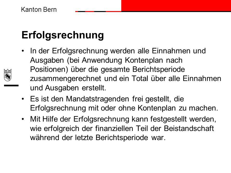 Kanton Bern Erfolgsrechnung In der Erfolgsrechnung werden alle Einnahmen und Ausgaben (bei Anwendung Kontenplan nach Positionen) über die gesamte Beri
