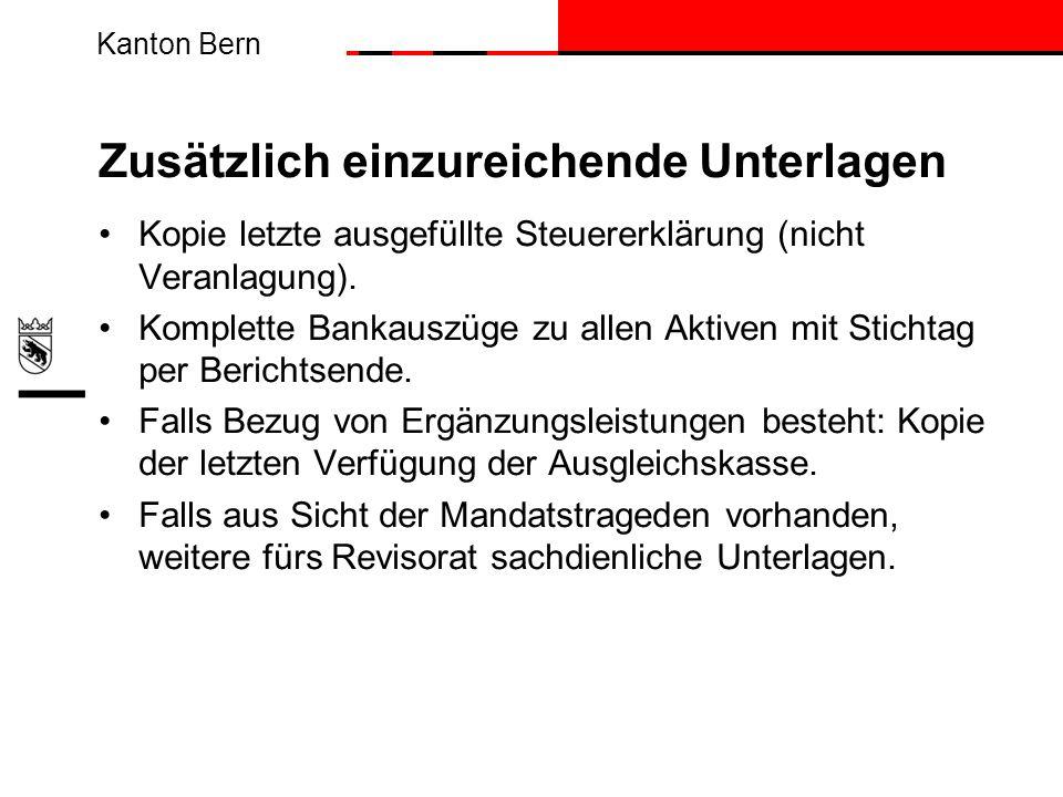 Kanton Bern Zusätzlich einzureichende Unterlagen Kopie letzte ausgefüllte Steuererklärung (nicht Veranlagung). Komplette Bankauszüge zu allen Aktiven