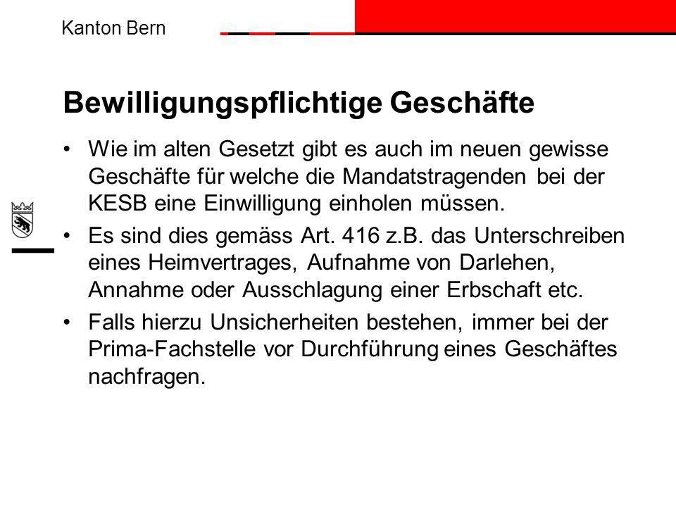 Kanton Bern Bewilligungspflichtige Geschäfte Wie im alten Gesetzt gibt es auch im neuen gewisse Geschäfte für welche die Mandatstragenden bei der KESB