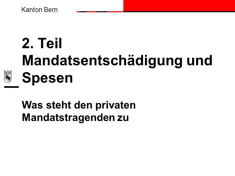 Kanton Bern 2. Teil Mandatsentschädigung und Spesen Was steht den privaten Mandatstragenden zu