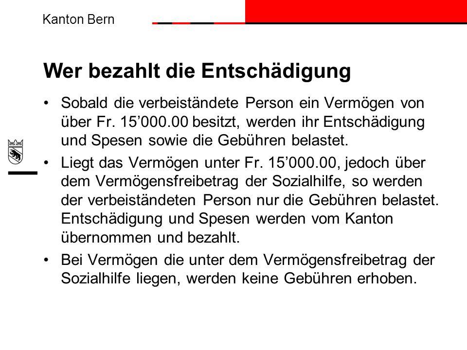Kanton Bern Wer bezahlt die Entschädigung Sobald die verbeiständete Person ein Vermögen von über Fr. 15000.00 besitzt, werden ihr Entschädigung und Sp