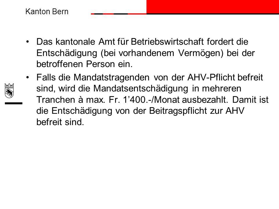 Kanton Bern Das kantonale Amt für Betriebswirtschaft fordert die Entschädigung (bei vorhandenem Vermögen) bei der betroffenen Person ein. Falls die Ma