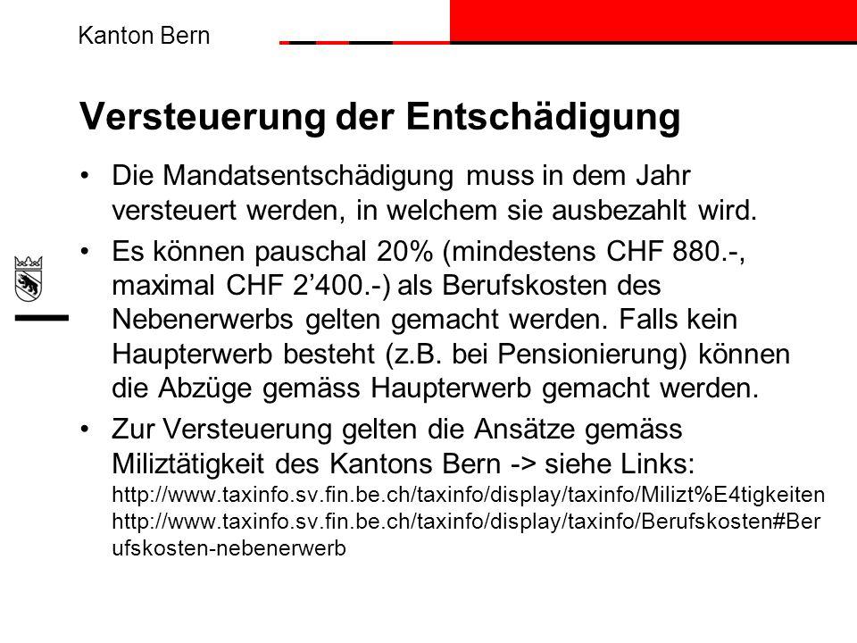 Kanton Bern Versteuerung der Entschädigung Die Mandatsentschädigung muss in dem Jahr versteuert werden, in welchem sie ausbezahlt wird. Es können paus