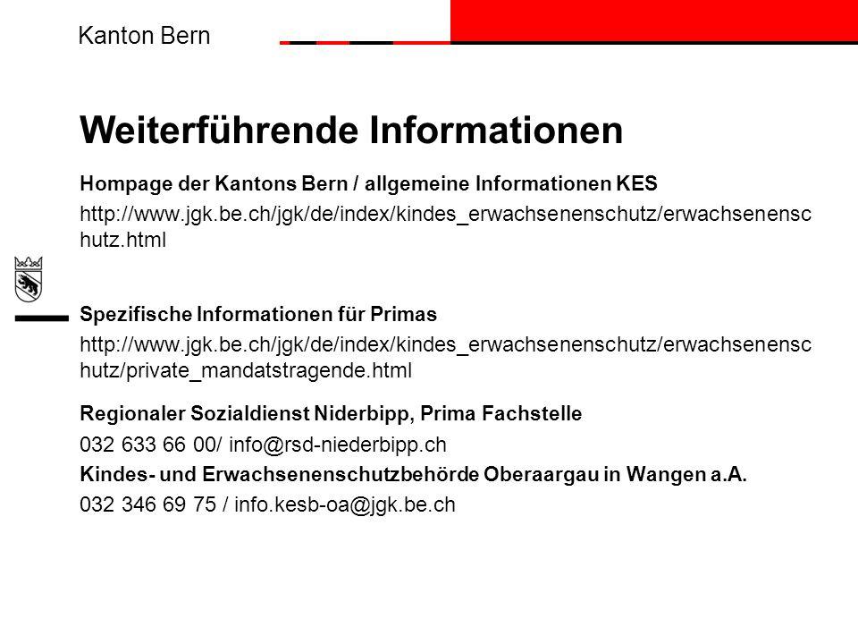 Kanton Bern Weiterführende Informationen Hompage der Kantons Bern / allgemeine Informationen KES http://www.jgk.be.ch/jgk/de/index/kindes_erwachsenens
